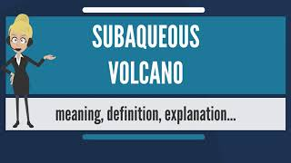 What is SUBAQUEOUS VOLCANO? What does SUBAQUEOUS VOLCANO mean? SUBAQUEOUS VOLCANO meaning