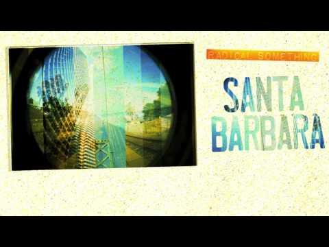 """Radical Something - """"Santa Barbara"""" (Free Mp3 + Lyrics)"""