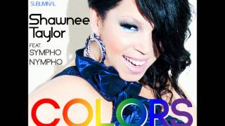 Shawnee Taylor feat. SYMPHO NYMPHO Colors (Club Mix) FULL HQ