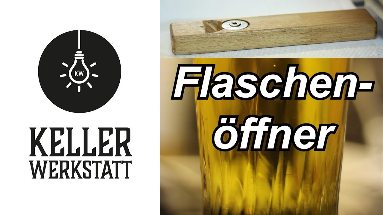 flaschen ffner selber bauen mit special guest s youtube. Black Bedroom Furniture Sets. Home Design Ideas