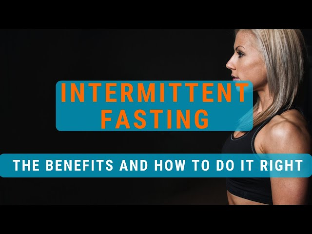 Intermittent Fasting: The Benefits and How to Do it Right