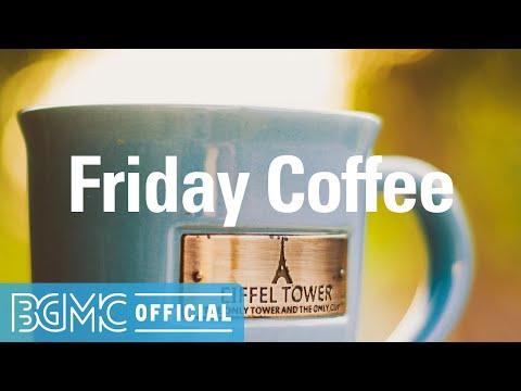 Friday Coffee: Warm Jazz Music - Soothing Coffee House Instrumental Music for Coffee Break