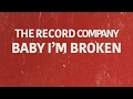 The Record Company: Baby I'm Broken