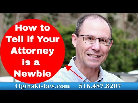 How To Identify a Novice Trial Attorney in New York; Medical Malpractice Lawyer Oginski Explains