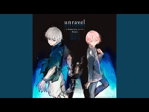 Youtube: unravel (n-buna from Yorushika Remix) / TK from Ling tosite sigure