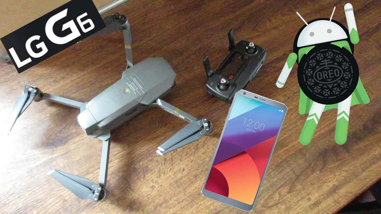 LG G6 with OREO connecting to DJI MAVIC PRO or SPARK
