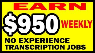 Transcription Jobs That Pay $950 Weekly To Work From Home