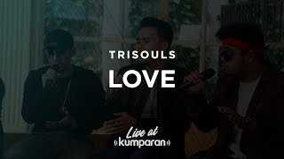 Gambar cover Trisouls - Love | Live at kumparan