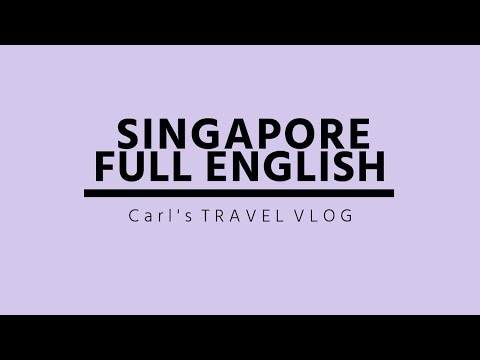 Carl's Travel VLOG #7 Singapore Full English
