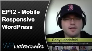 "EP12 - ""Mobile Responsive WordPress"" - WPwatercooler - Dec 10 2012"