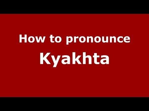 How to pronounce Kyakhta (Russian/Russia)  - PronounceNames.com