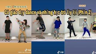 《Tiktok Trung Quốc》Khi bạn dạy nhảy nhiệt tình nhưng lại gặp học trò nhây, lầy (Phần 2)