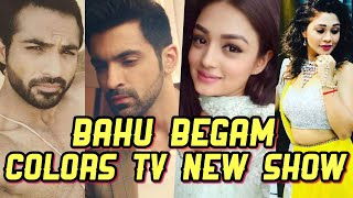 Bahu Begam - New Colors TV Show CAST | Colors Tv New Latest Upcoming Shows Serials 2019