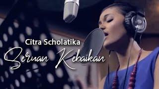 Video Citra Scholastika -   Seruan Kebaikan [Official Music Video Clip] download MP3, 3GP, MP4, WEBM, AVI, FLV Desember 2017