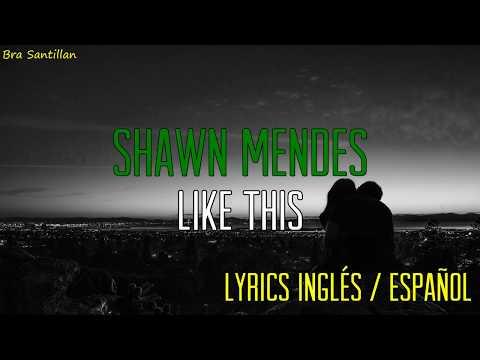 Shawn Mendes - Like This (Lyrics Ingles & Español)