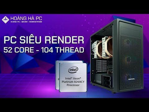 BUILD PC SIÊU RENDER DUAL XEON PLATINUM 8269CY   52 CORE   104 THREAD   RAM  128GB - HOÀNG HÀ PC