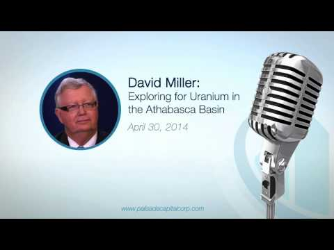 David Miller: Exploring for Uranium in the Athabasca Basin -- 4/30/14