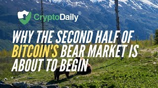 Why the second half of Bitcoin's bear market is about to begin.