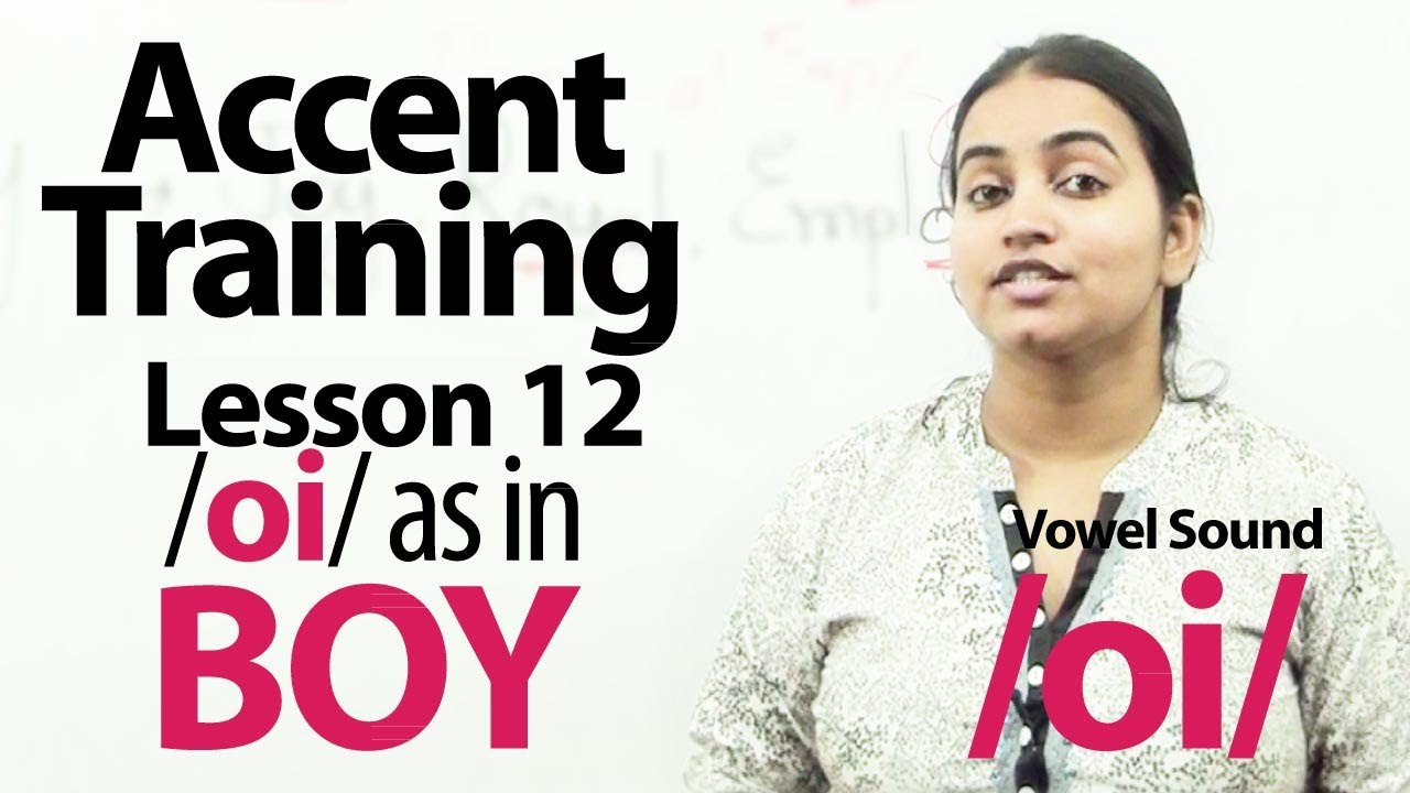 Accent Training - Accent Training lesson 12 - /ɔɪ/ (oi)  as in Boy - Free ESL lessons