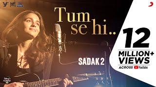 Tum Se Hi (Reprise) – Sadak 2 | Alia Bhatt | Ankit Tiwari | Sanjay | Aditya | Pooja | Mahesh Bhatt