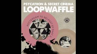 Psycatron & Secret Cinema - Loopwaffle (Psycatron Remix)