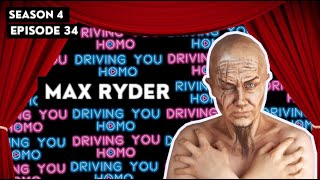 DYH - S4E34 - Max Ryder || Driving You Homo
