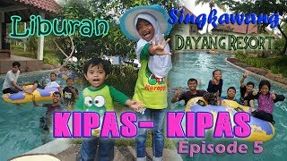 kipas-kipas - #episode 5 - di Dayang Resort Singkawang, Kalbar Resimi