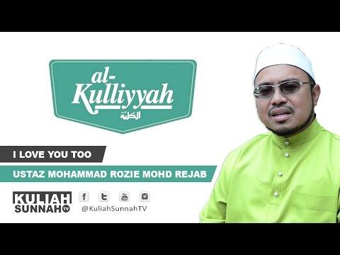 "Al-Kulliyyah - ""I Love You Too"" (Ustaz Mohammad Rozie Mohd Rejab)"