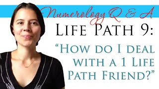9 life path dealing with 1 life path friend numerology q a