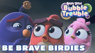 Angry Birds Bubble Trouble Ep.7 | Be Brave Birdies