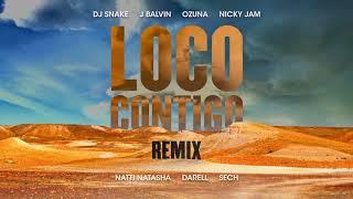 LOCO CONTIGO REMIX DJ SNAKE  J BALVIN  OZUNA  NICKY JAM  NATTI NATASHA  DARREL & SECH