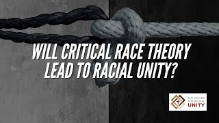 Will Critical Race Theory Lead to Racial Unity?