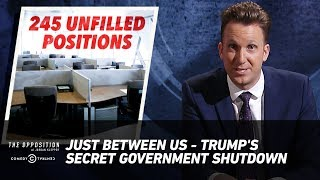 Just Between Us - Trump's Secret Government Shutdown - The Opposition w/ Jordan Klepper