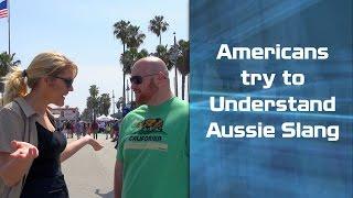 Americans can't understand Australian (slang)!