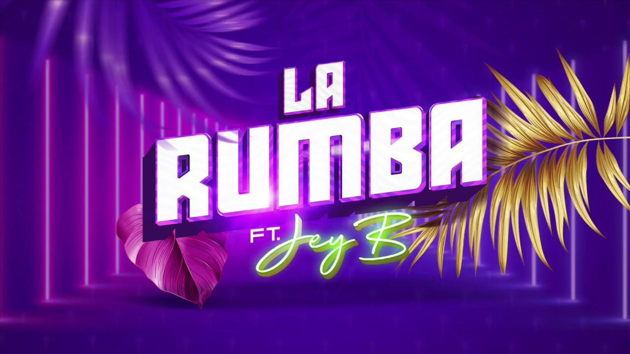 LA RUMBA ft JeyB