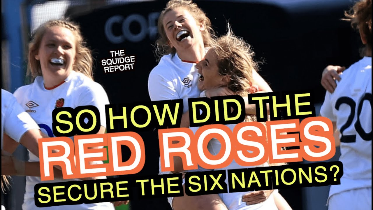 So how did the Red Roses secure the Six Nations? | Women's Six Nations Final 2021 | Squidge Report