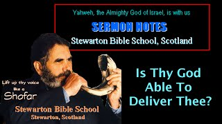 Is Thy God Able To Deliver Thee? (Sermon Notes, Stewarton Bible School)