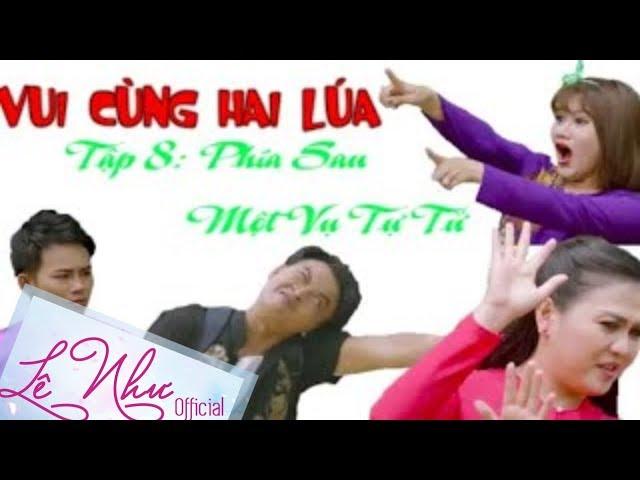 [PHIM HÀI] TẬP 8 PHÍA SAU MỘT VỤ TỰ TỬ - Lê Như,Anh Tú,Thanh Phong,Chu Thanh Vân | Sitcom Hai Lúa