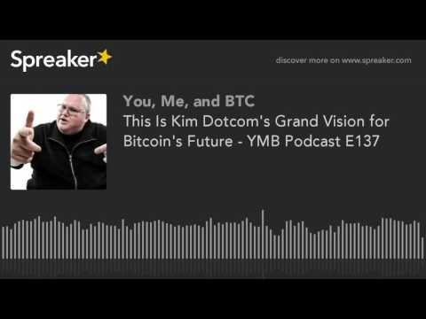 This Is Kim Dotcom's Grand Vision for Bitcoin's Future - YMB Podcast E137