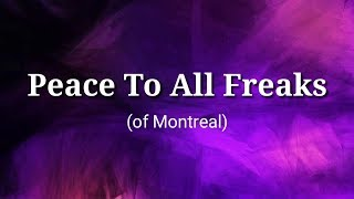 Peace To All Freaks (Lyrics) - of Montreal