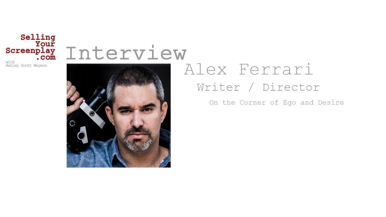 SELLING YOUR SCREENPLAY: Writer/Director Alex Ferrari Talks