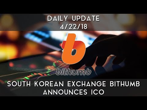 Daily Update (4/22/2018) | South Korean exchange Bithumb announces ICO