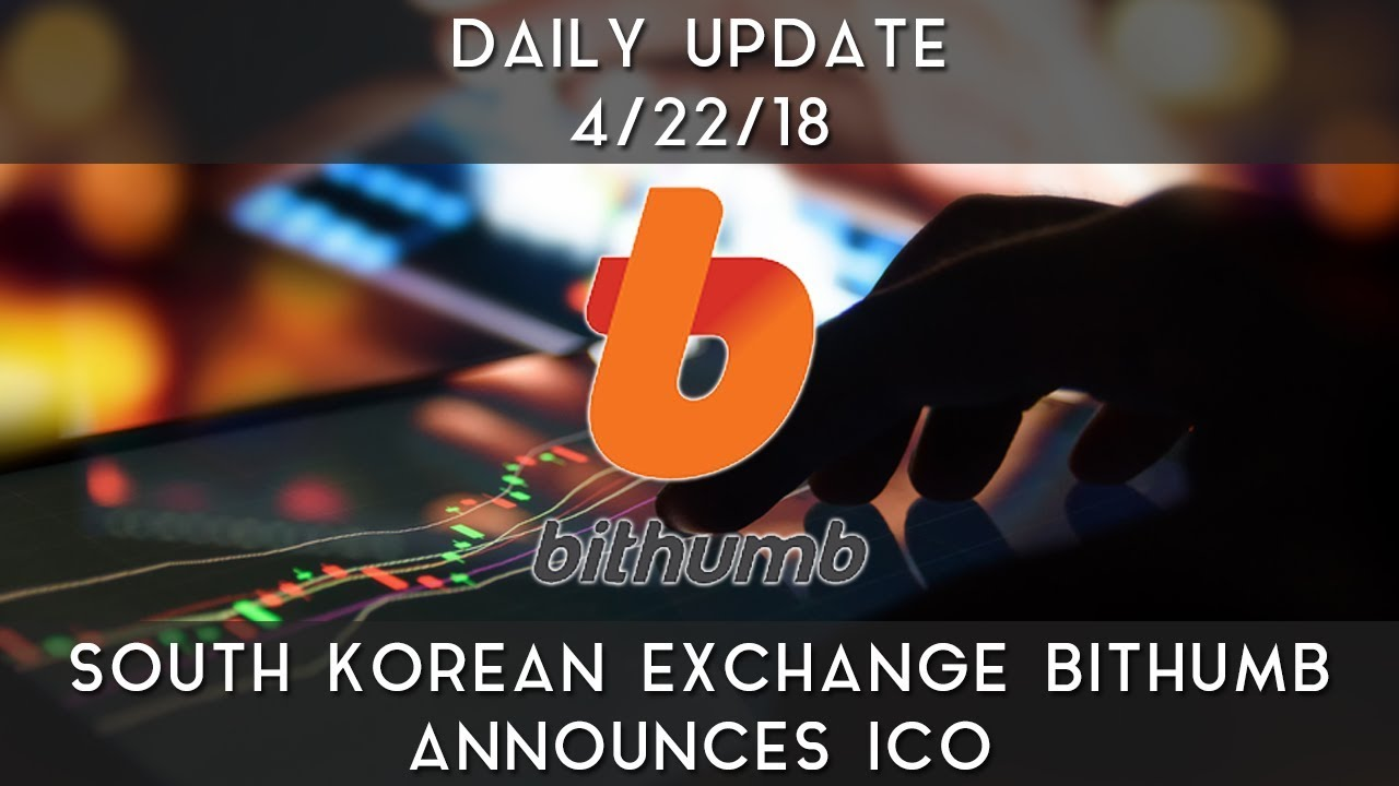 daily-update-4-22-2018-south-korean-exchange-bithumb-announces-ico