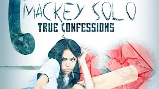 Mackey Solo - True Confessions - July 2015