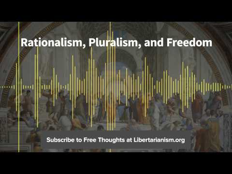 Episode 89: Rationalism, Pluralism, and Freedom (with Jacob T. Levy)