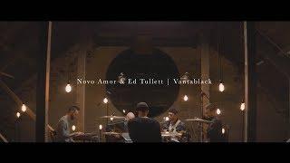 Скачать Novo Amor Ed Tullett Vantablack Live