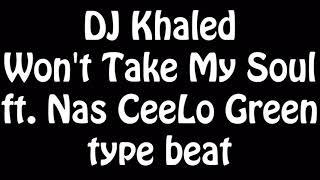 DJ Khaled  Won't Take My Soul  ft. Nas CeeLo Green type beat