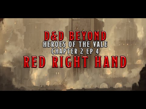 red-right-hand:-heroes-of-the-vale-chapter-2-episode-4- -d&d-beyond