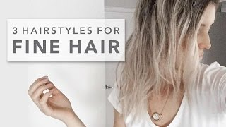 FINE HAIR STYLES | 3 hairstyles for fine hair