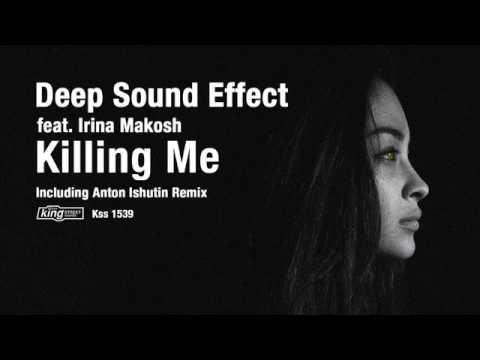 Deep Sound Effect feat. Irina Makosh - Killing Me (Original Mix)